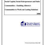 Social Capital, Social Entrepreneurs and Safer Communities – Enabling Alberta's Communities to Work Out Lasting Solutions (2008)